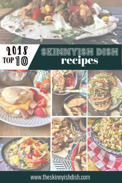2018 Top Ten Skinnyish Dish Recipes!